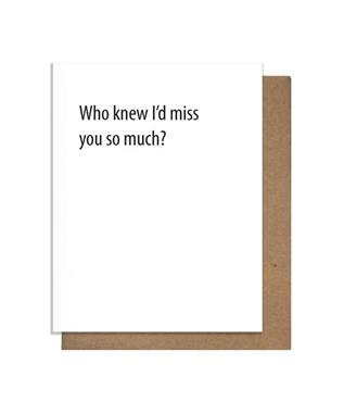 Who knew Id miss you so much card