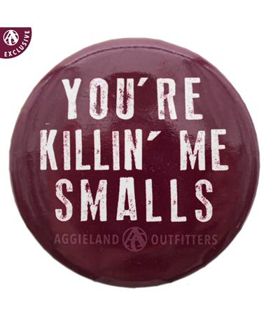 You're Killin' Me Smalls Button