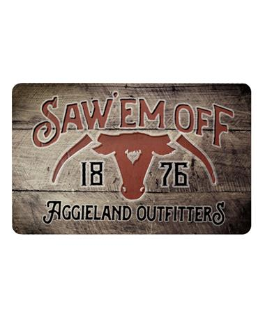 Aggieland Outfitters Saw 'Em Off 1876 E-Gift Card