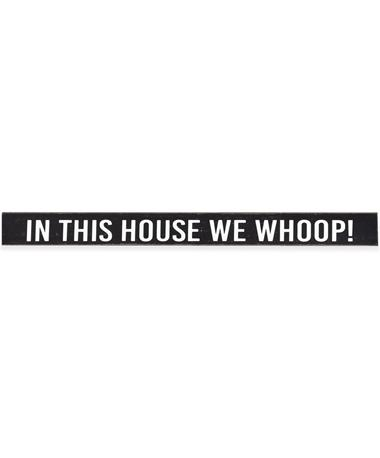 Black In This House We Whoop! Sign