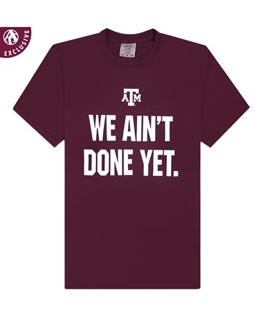 Texas A&M We Ain't Done Yet Maroon T-Shirt