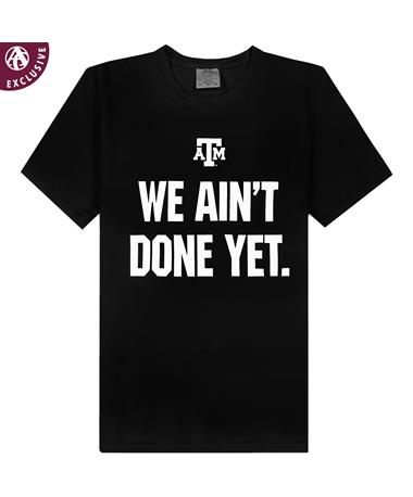 Texas A&M We Ain't Done Yet Black T-Shirt